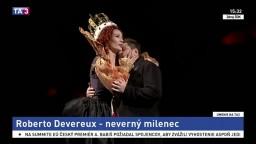 Roberto Devereux - neverný milenec / 60 rokov na hudobnej scéne / Úspech slovenskej knihy v zahraničí / Na kávičke s Vicou Kerekes